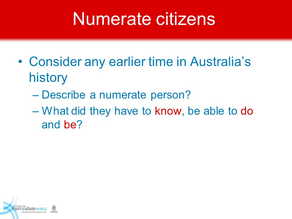 Numerate citizens Consider any earlier time in Australia's history