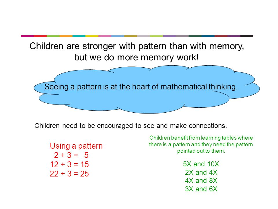 Children are stronger with pattern than with memory,