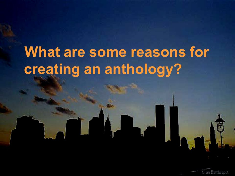 What are some reasons for creating an anthology