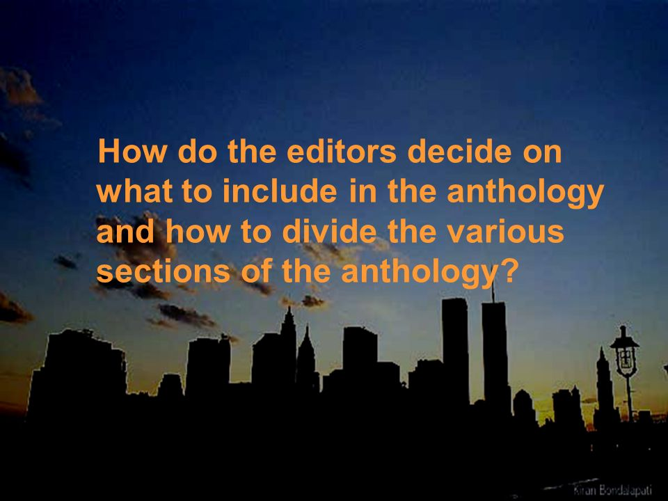 How do the editors decide on what to include in the anthology and how to divide the various sections of the anthology