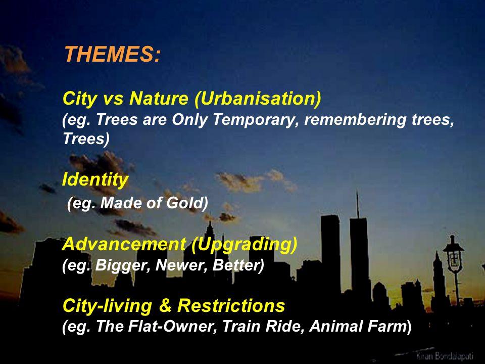 THEMES: City vs Nature (Urbanisation) (eg