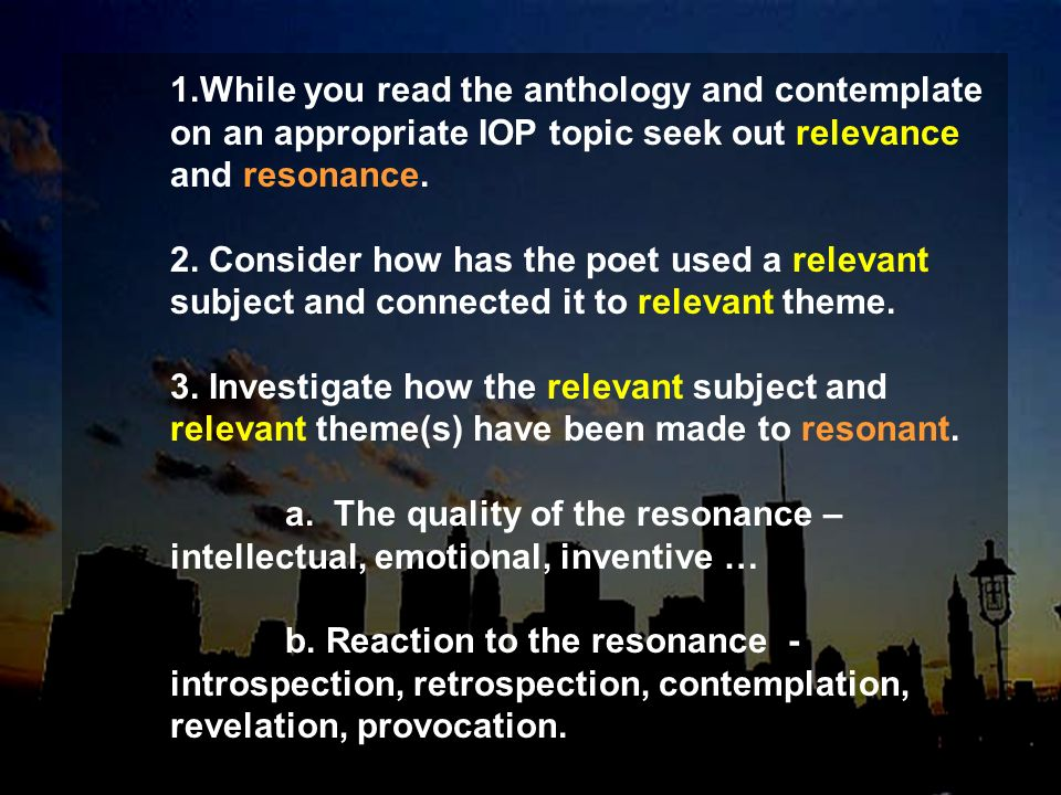 While you read the anthology and contemplate on an appropriate IOP topic seek out relevance and resonance.