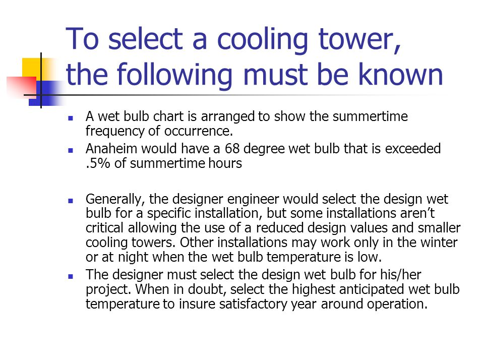 To select a cooling tower, the following must be known