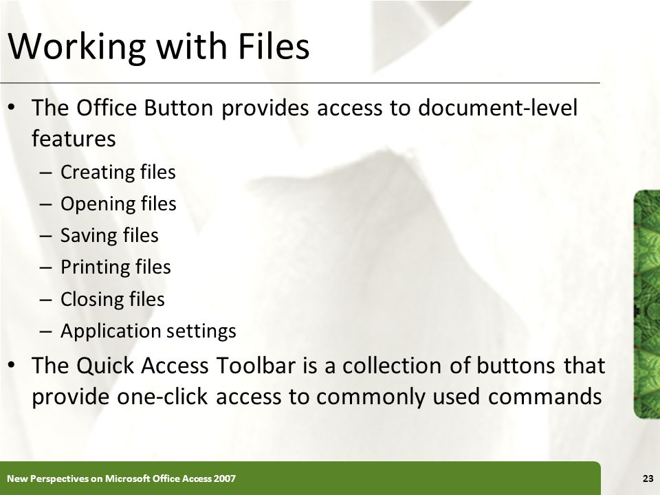 Working with Files The Office Button provides access to document-level features. Creating files. Opening files.