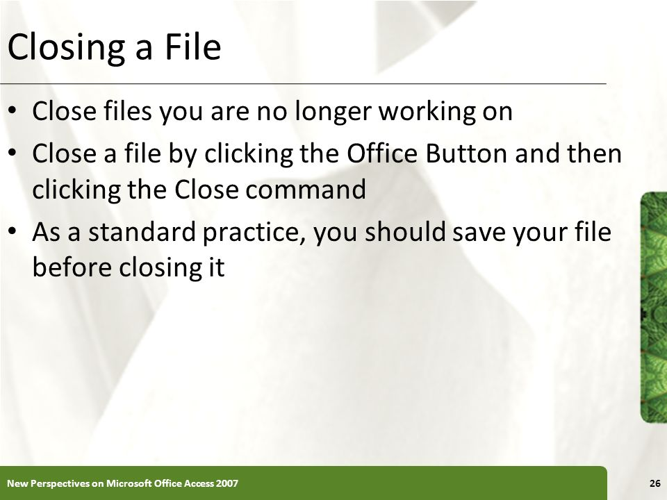 Closing a File Close files you are no longer working on