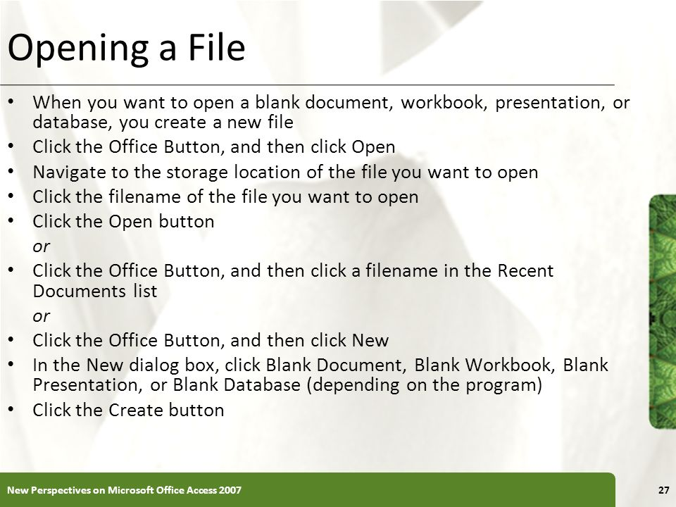 Opening a File When you want to open a blank document, workbook, presentation, or database, you create a new file.