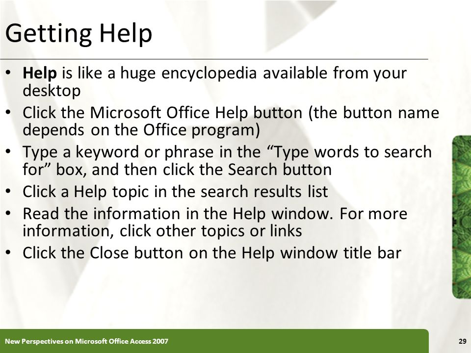 Getting Help Help is like a huge encyclopedia available from your desktop.