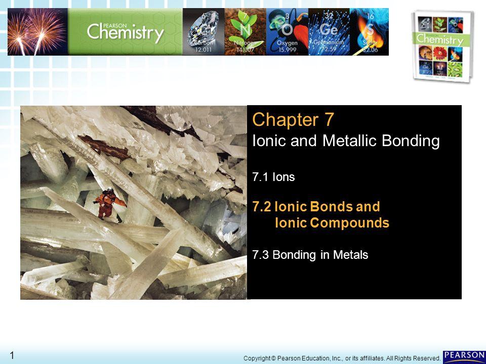Chapter 7 Ionic and Metallic Bonding 7.2 Ionic Bonds and