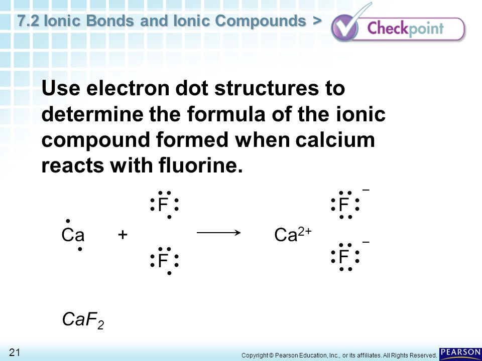 Use electron dot structures to determine the formula of the ionic compound formed when calcium reacts with fluorine.