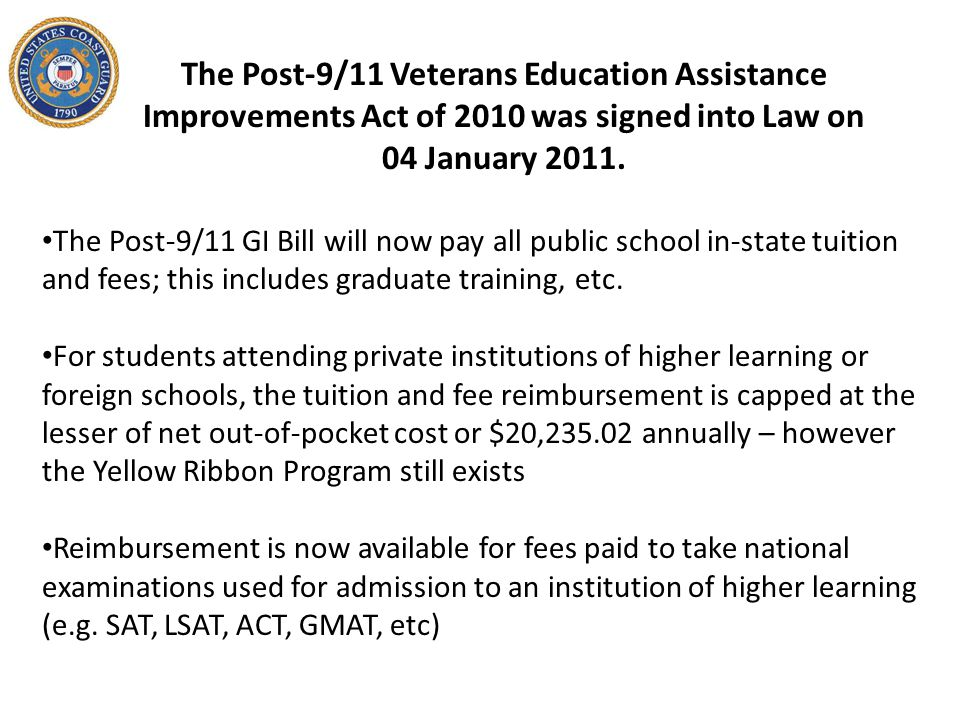 The Post-9/11 Veterans Education Assistance Improvements Act of 2010 was signed into Law on
