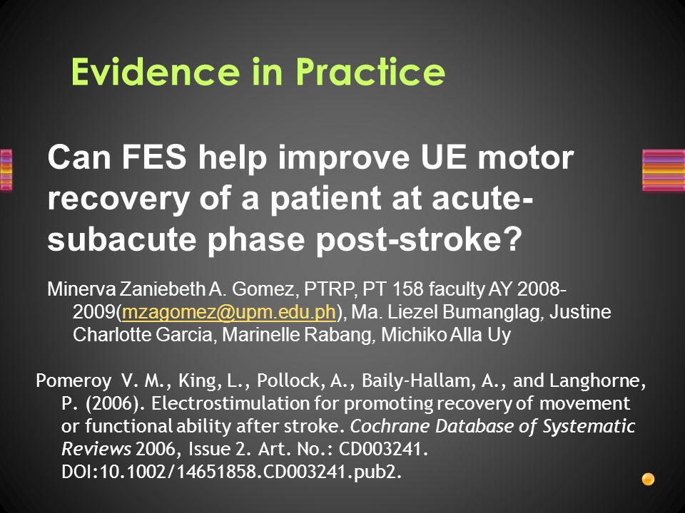 Evidence in Practice Can FES help improve UE motor recovery of a patient at acute-subacute phase post-stroke