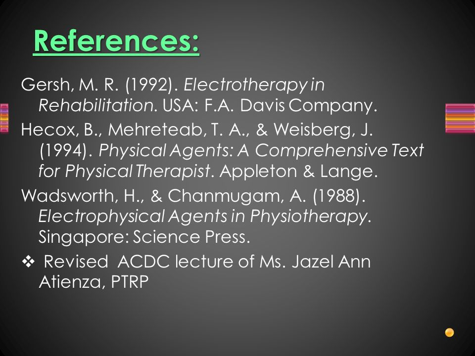 References:Gersh, M. R. (1992). Electrotherapy in Rehabilitation. USA: F.A. Davis Company.