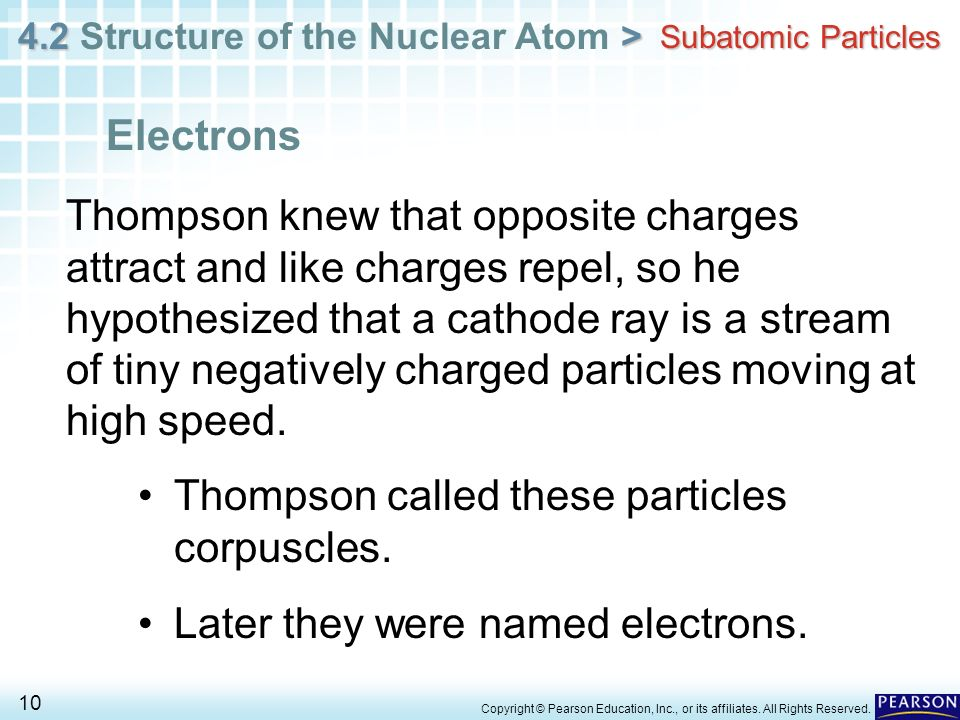 Thompson called these particles corpuscles.