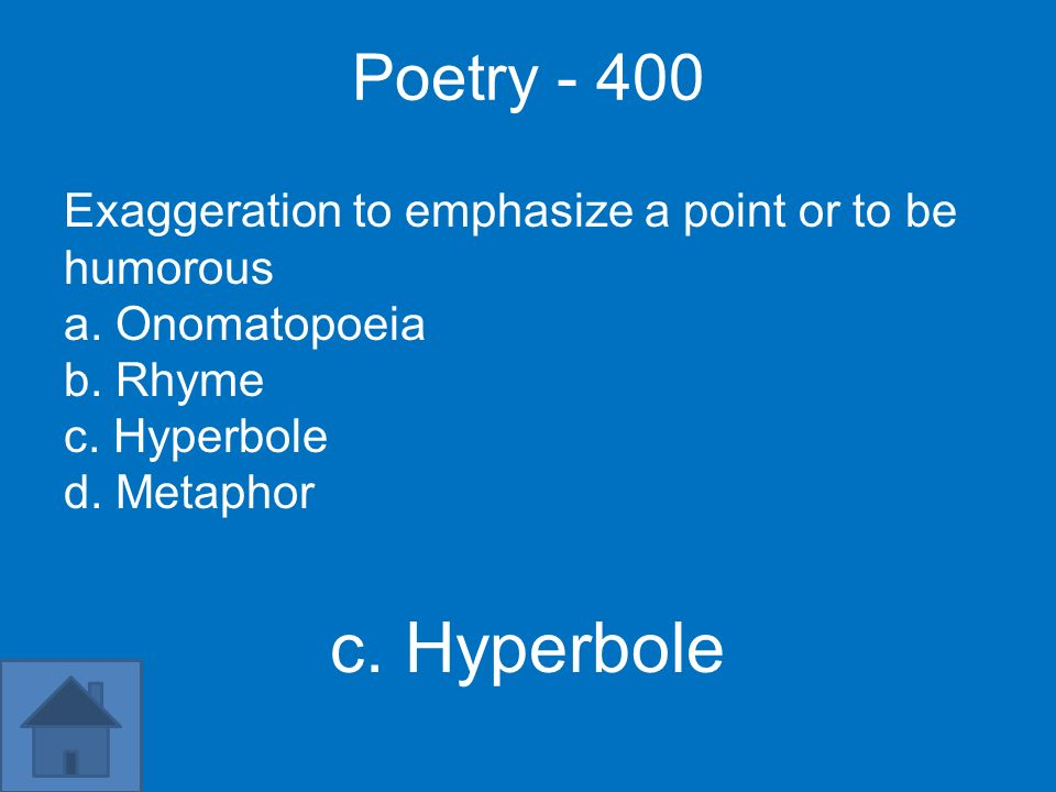 Poetry - 400 Exaggeration to emphasize a point or to be humorous