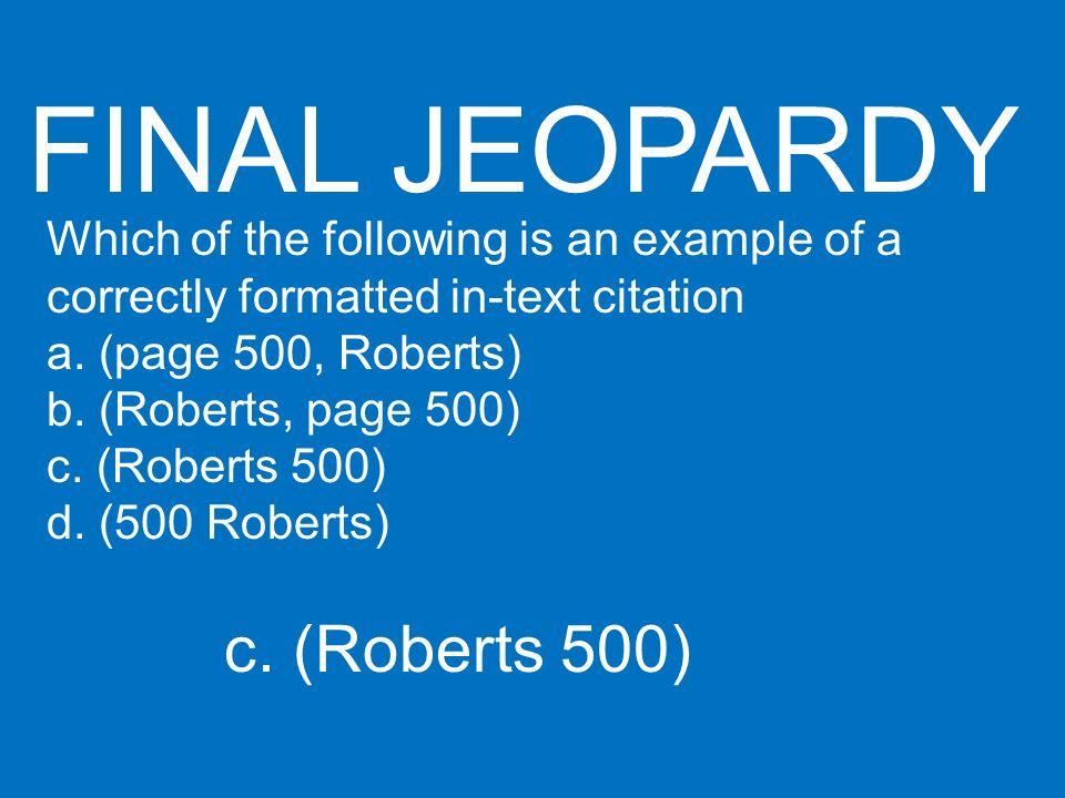 FINAL JEOPARDY c. (Roberts 500)