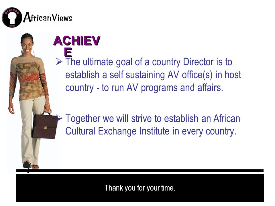 ACHIEVE The ultimate goal of a country Director is to establish a self sustaining AV office(s) in host country - to run AV programs and affairs.