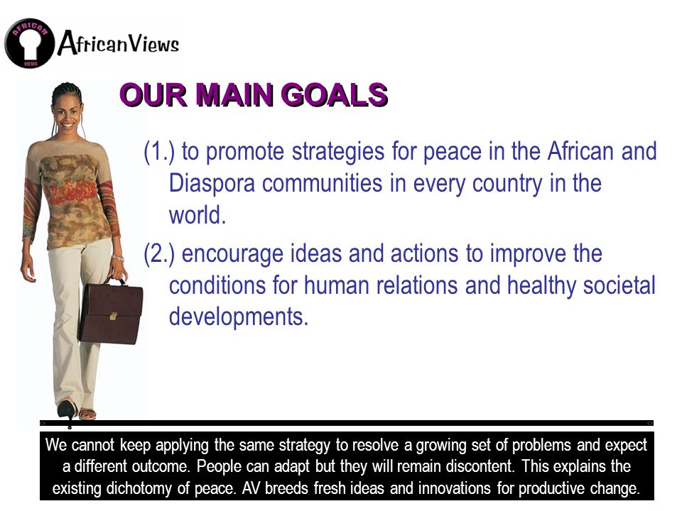 OUR MAIN GOALS (1.) to promote strategies for peace in the African and Diaspora communities in every country in the world.