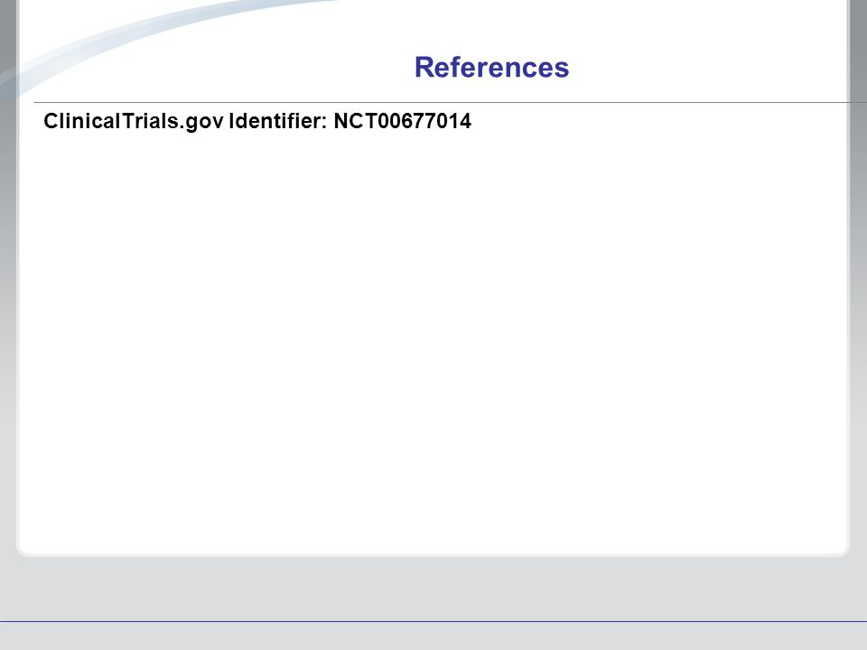 References ClinicalTrials.gov Identifier: NCT00677014