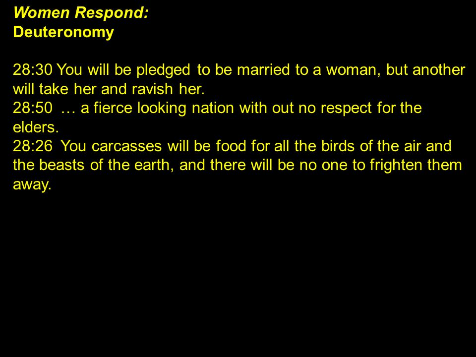 Women Respond: Deuteronomy. 28:30 You will be pledged to be married to a woman, but another will take her and ravish her.