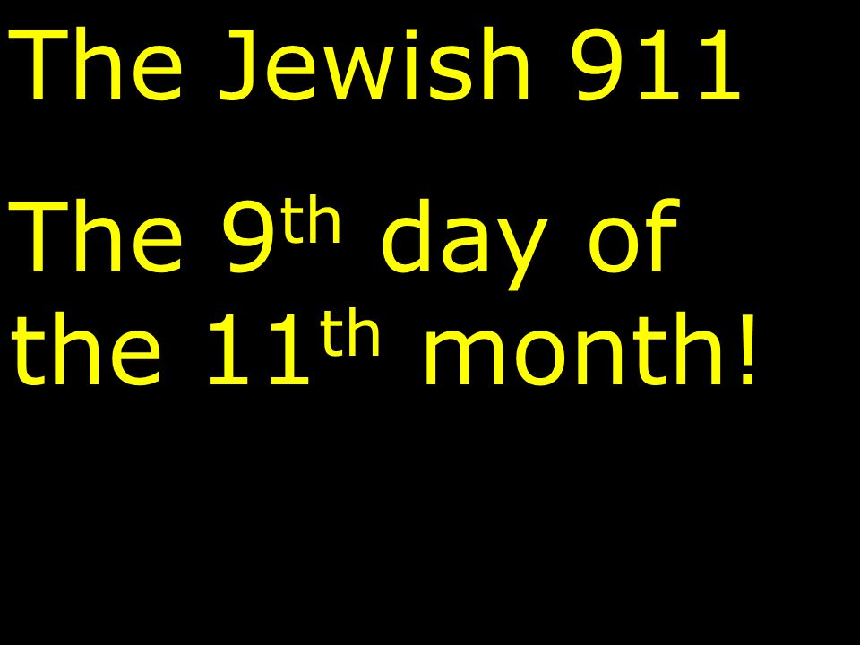 The Jewish 911 The 9th day of the 11th month!