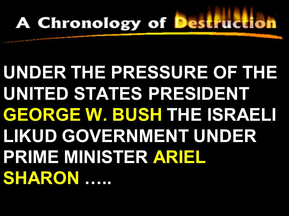 UNDER THE PRESSURE OF THE UNITED STATES PRESIDENT GEORGE W