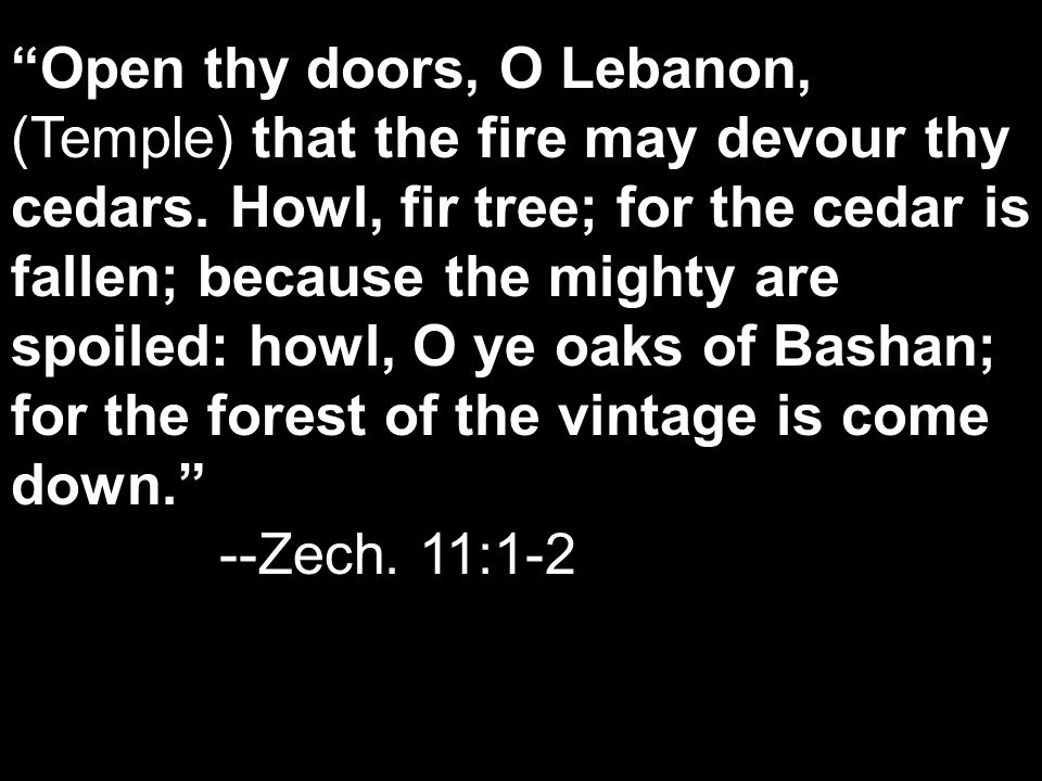 Open thy doors, O Lebanon, (Temple) that the fire may devour thy cedars.