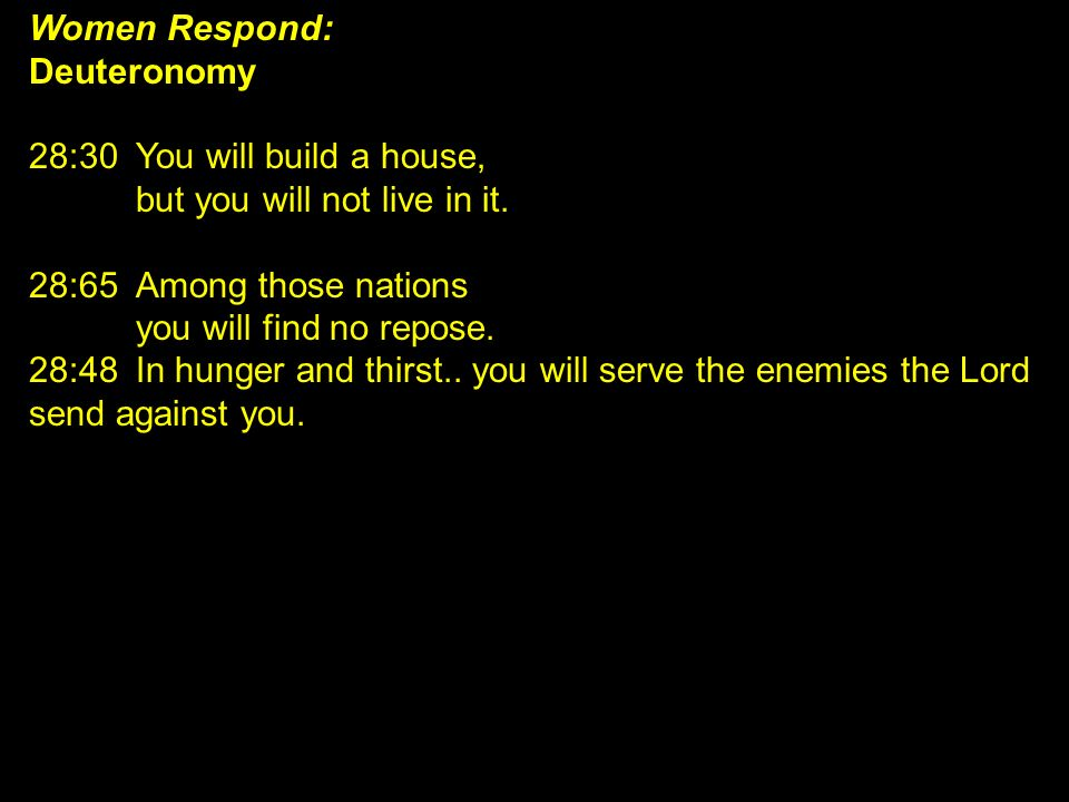 Women Respond: Deuteronomy. 28:30 You will build a house, but you will not live in it. 28:65 Among those nations.