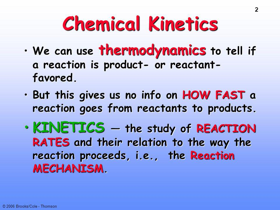 Chemical Kinetics We can use thermodynamics to tell if a reaction is product- or reactant- favored.