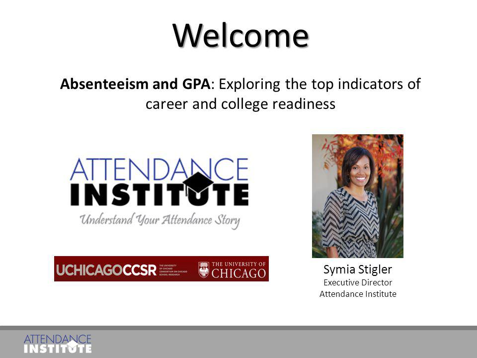Welcome Absenteeism and GPA: Exploring the top indicators of career and college readiness.