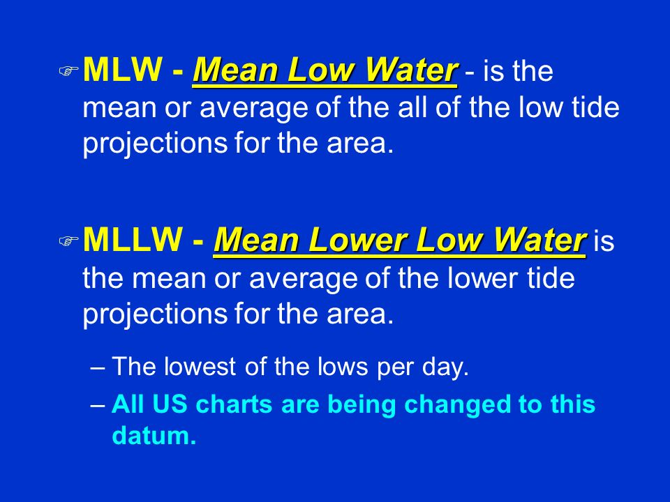 MLW - Mean Low Water - is the mean or average of the all of the low tide projections for the area.
