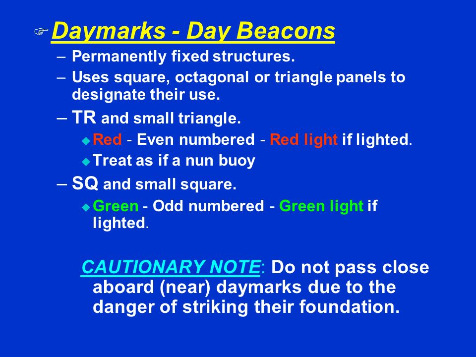 Daymarks - Day Beacons TR and small triangle. SQ and small square.