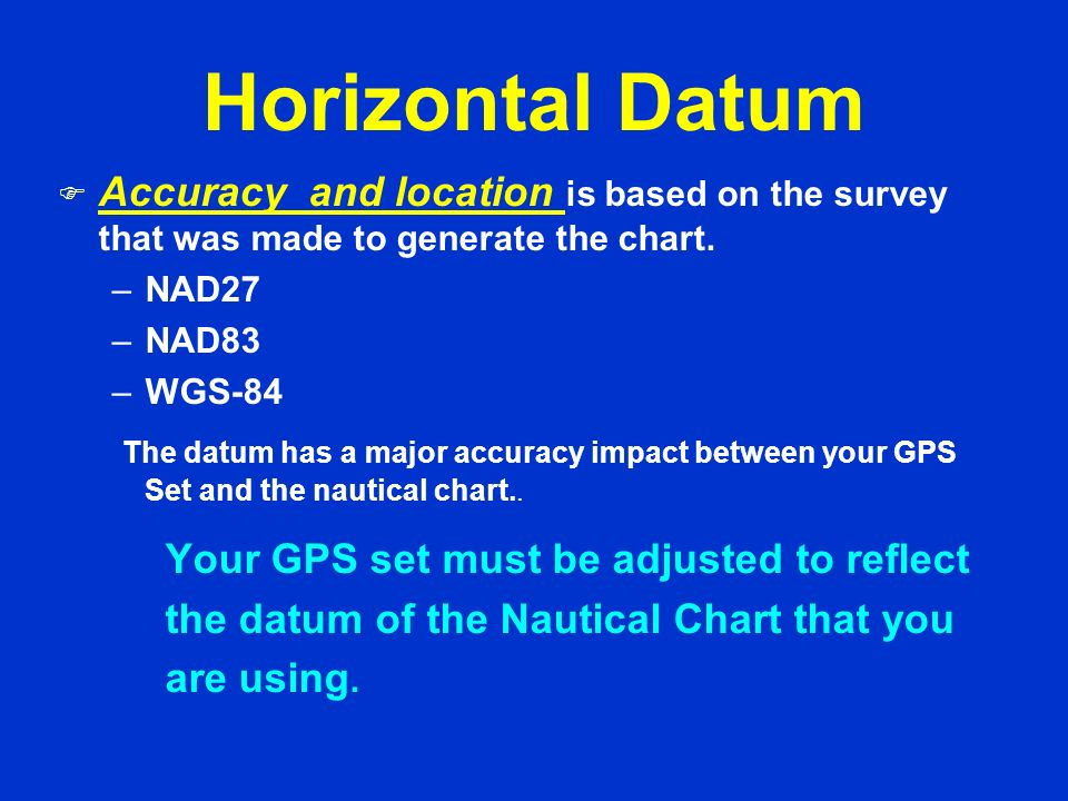 Horizontal Datum Accuracy and location is based on the survey that was made to generate the chart.