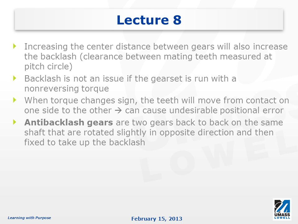 Lecture 8 Increasing the center distance between gears will also increase the backlash (clearance between mating teeth measured at pitch circle)