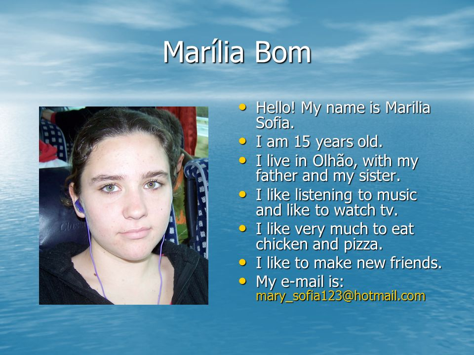 Marília Bom Hello! My name is Marilia Sofia. I am 15 years old.