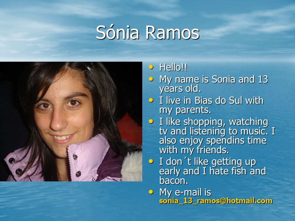 Sónia Ramos Hello!! My name is Sonia and 13 years old.