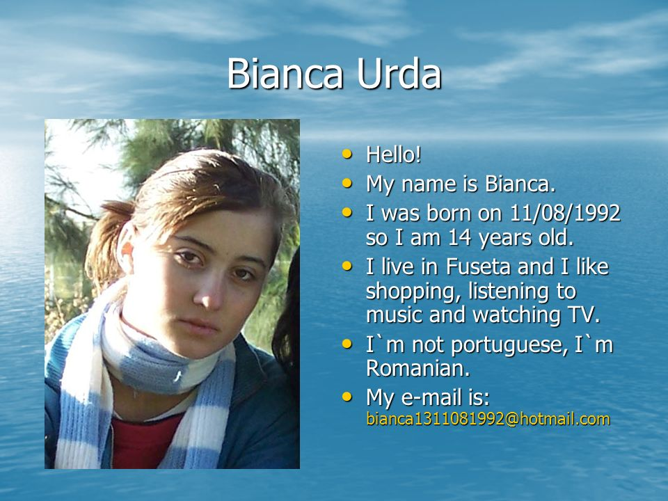 Bianca Urda Hello! My name is Bianca.