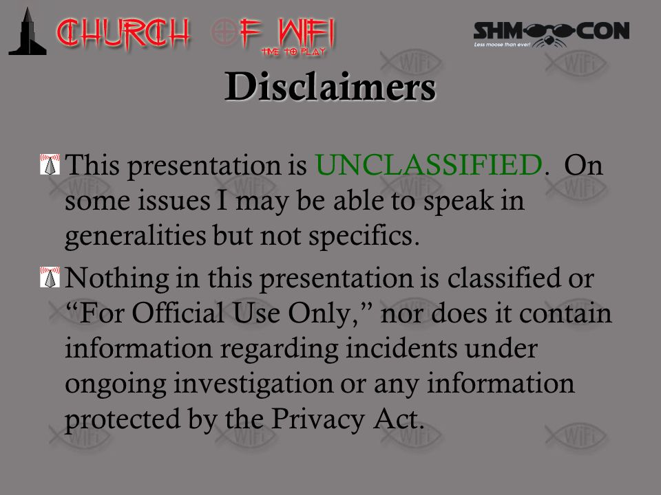 Disclaimers This presentation is UNCLASSIFIED. On some issues I may be able to speak in generalities but not specifics.