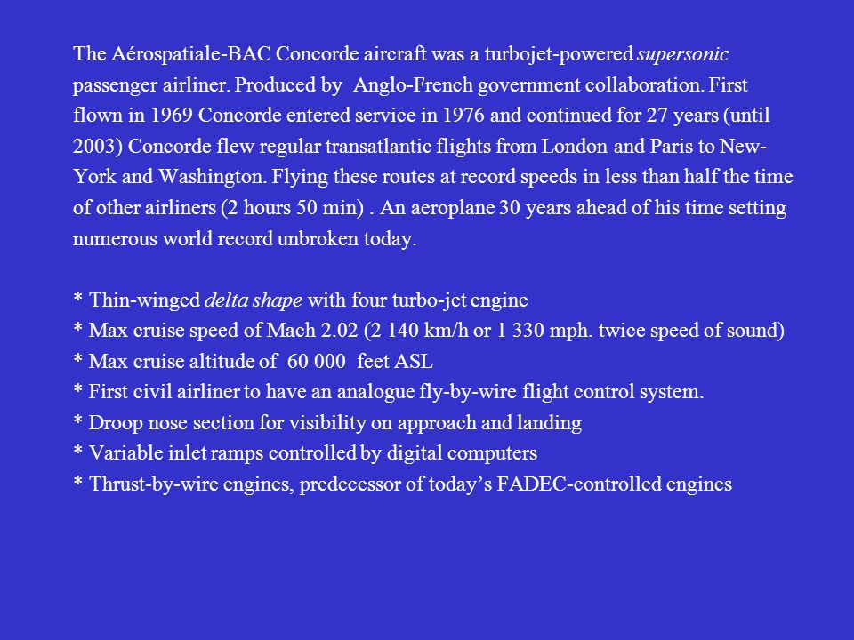 The Aérospatiale-BAC Concorde aircraft was a turbojet-powered supersonic