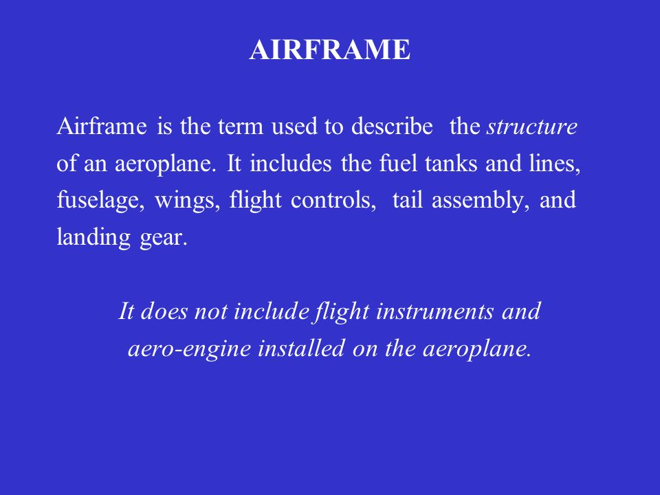 AIRFRAME Airframe is the term used to describe the structure
