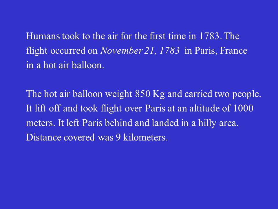 Humans took to the air for the first time in 1783. The