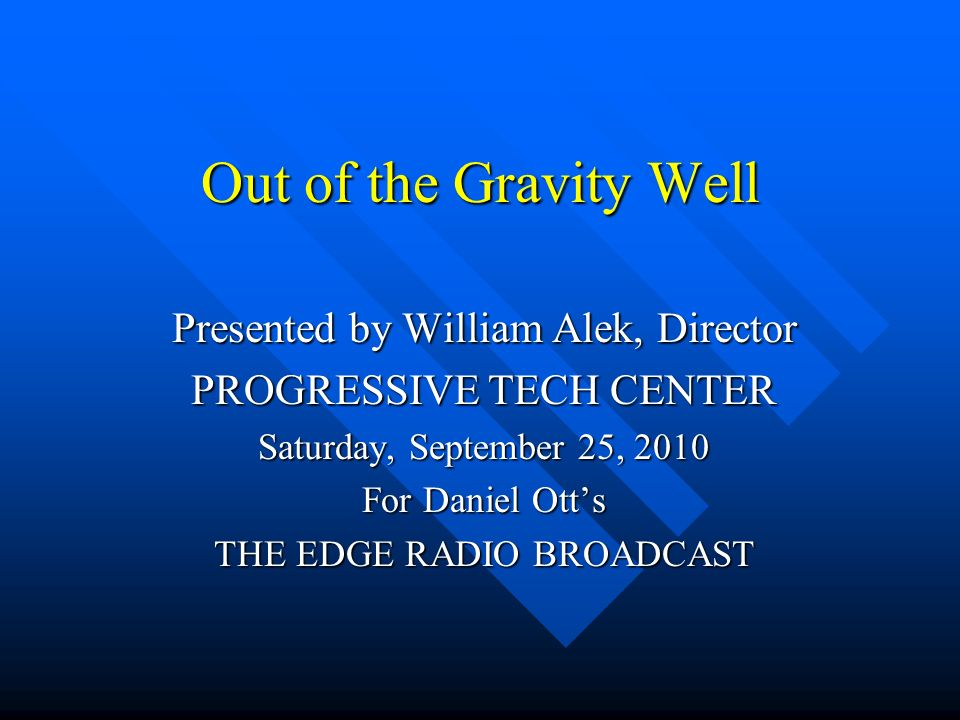 Out of the Gravity Well Presented by William Alek, Director