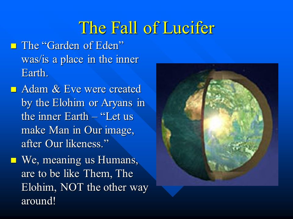 The Fall of Lucifer The Garden of Eden was/is a place in the inner Earth.