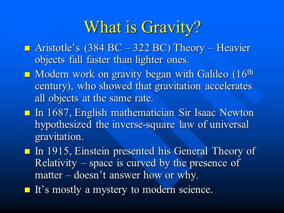 What is Gravity Aristotle's (384 BC – 322 BC) Theory – Heavier objects fall faster than lighter ones.