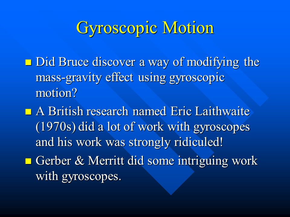 Gyroscopic Motion Did Bruce discover a way of modifying the mass-gravity effect using gyroscopic motion