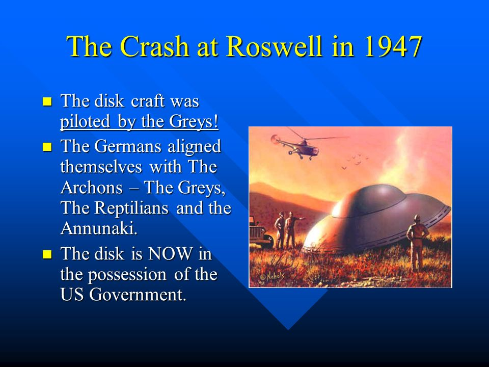 The Crash at Roswell in 1947 The disk craft was piloted by the Greys!