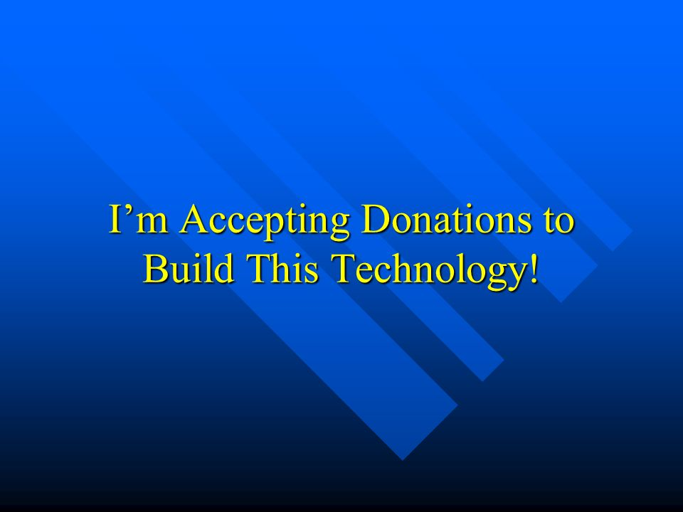 I'm Accepting Donations to Build This Technology!