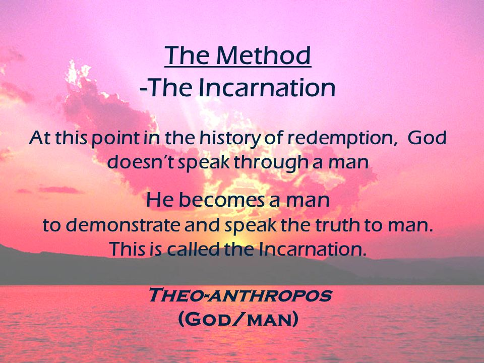 The Method -The Incarnation Theo-anthropos (God/man)
