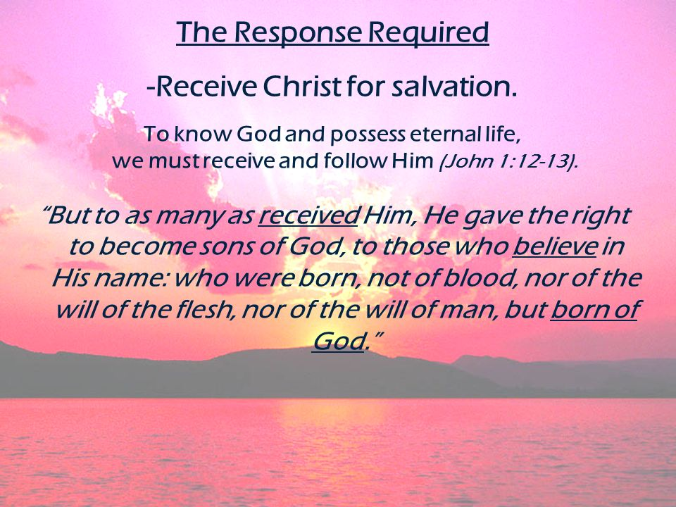 -Receive Christ for salvation.