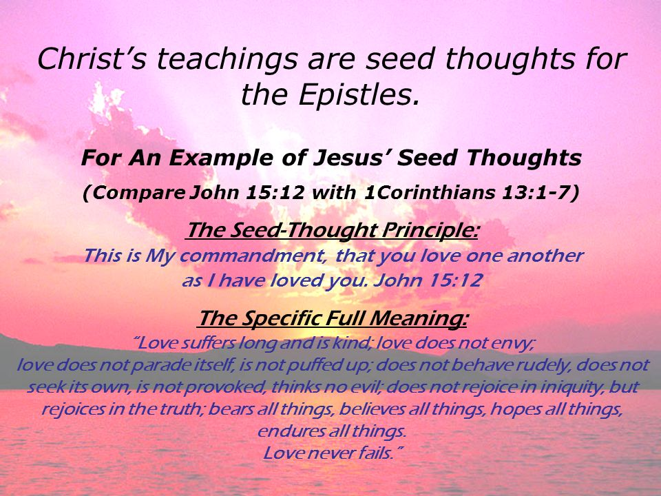 Christ's teachings are seed thoughts for the Epistles.
