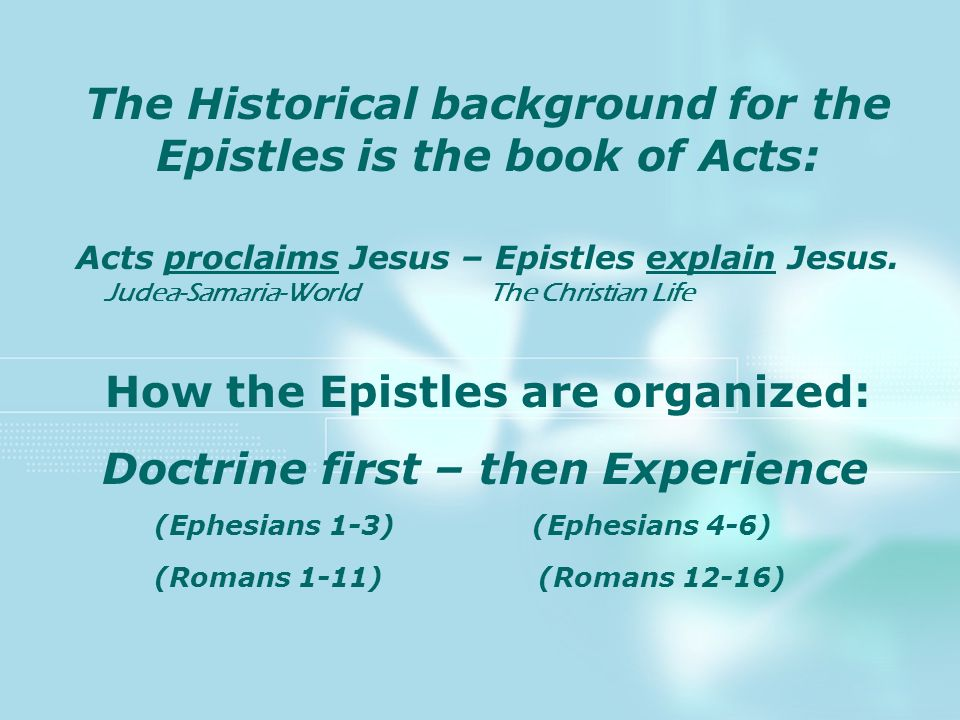 The Historical background for the Epistles is the book of Acts: